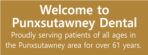 Welcome to Punxsutawney Dental Proudly serving patients of all ages in the Punxsutawney area for over 61 years.
